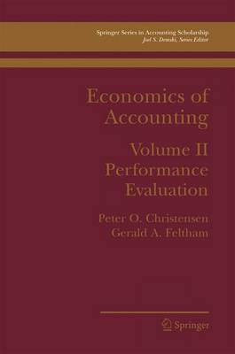 Economics of Accounting: Performance Evaluation - Springer Series in Accounting Scholarship 2 (Hardback)