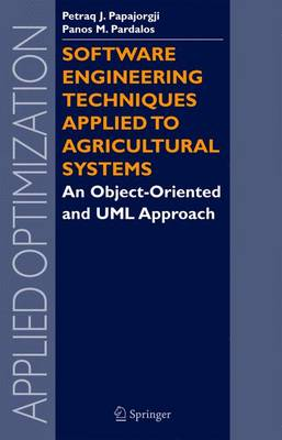 Software Engineering Techniques Applied to Agricultural Systems: An Object-Oriented and UML Approach - Applied Optimization v. 100 (Hardback)