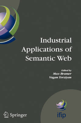Industrial Applications of Semantic Web: Proceedings of the 1st International IFIP/WG12.5 Working Conference on Industrial Applications of Semantic Web, August 25-27, 2005 Jyvaskyla, Finland - IFIP Advances in Information and Communication Technology 188 (Hardback)