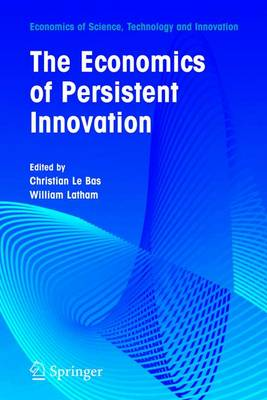 The Economics of Persistent Innovation: An Evolutionary View - Economics of Science, Technology and Innovation 31 (Hardback)