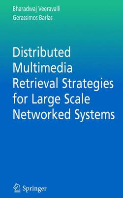 Distributed Multimedia Retrieval Strategies for Large Scale Networked Systems - Multimedia Systems and Applications 29 (Hardback)