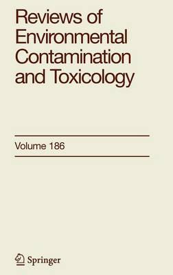 Reviews of Environmental Contamination and Toxicology 186 - Reviews of Environmental Contamination and Toxicology 186 (Hardback)