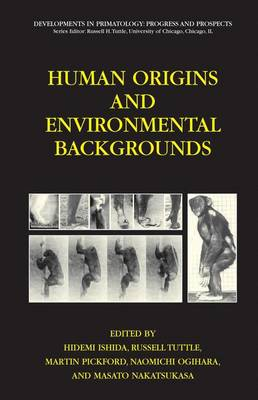 Human Origins and Environmental Backgrounds - Developments in Primatology: Progress and Prospects (Hardback)