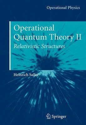 Operational Quantum Theory II: Relativistic Structures - Operational Physics (Hardback)