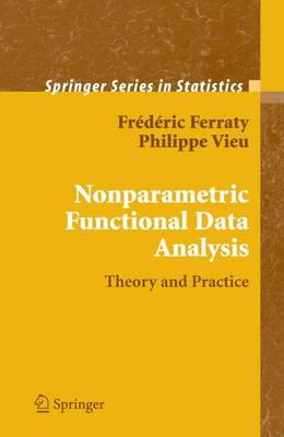 Nonparametric Functional Data Analysis: Theory and Practice - Springer Series in Statistics (Hardback)