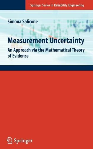 Measurement Uncertainty: An Approach via the Mathematical Theory of Evidence - Springer Series in Reliability Engineering (Hardback)