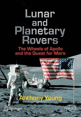 Lunar and Planetary Rovers: The Wheels of Apollo and the Quest for Mars - Space Exploration (Paperback)