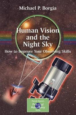Human Vision and The Night Sky: How to Improve Your Observing Skills - The Patrick Moore Practical Astronomy Series (Paperback)