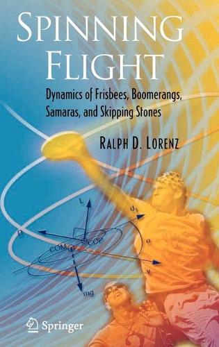 Spinning Flight: Dynamics of Frisbees, Boomerangs, Samaras, and Skipping Stones (Hardback)