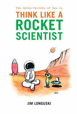 The Seven Secrets of How to Think Like a Rocket Scientist (Hardback)