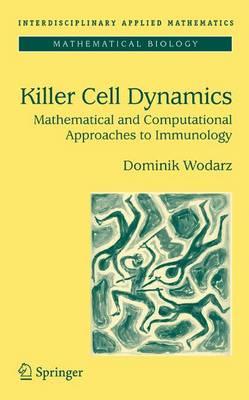 Killer Cell Dynamics: Mathematical and Computational Approaches to Immunology - Interdisciplinary Applied Mathematics 32 (Hardback)