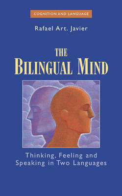 The Bilingual Mind: Thinking, Feeling and Speaking in Two Languages - Cognition and Language: A Series in Psycholinguistics (Hardback)