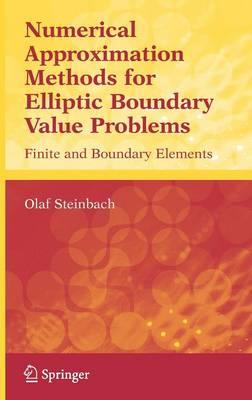 Numerical Approximation Methods for Elliptic Boundary Value Problems: Finite and Boundary Elements (Hardback)