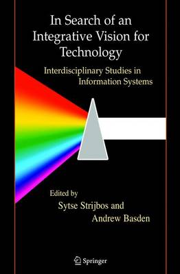 In Search of an Integrative Vision for Technology: Interdisciplinary Studies in Information Systems - Contemporary Systems Thinking (Hardback)