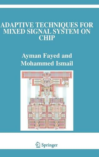 Adaptive Techniques for Mixed Signal System on Chip - The Springer International Series in Engineering and Computer Science 872 (Hardback)