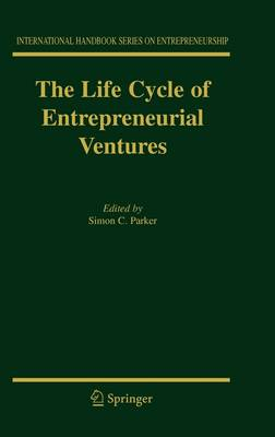 The Life Cycle of Entrepreneurial Ventures - International Handbook Series on Entrepreneurship 3 (Hardback)