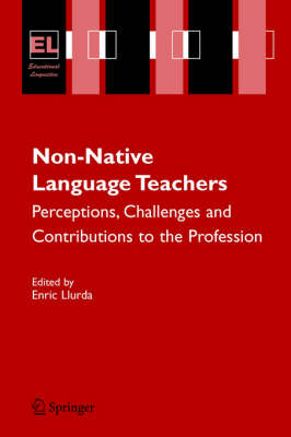 Non-Native Language Teachers: Perceptions, Challenges and Contributions to the Profession - Educational Linguistics 5 (Paperback)