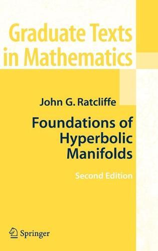 Foundations of Hyperbolic Manifolds - Graduate Texts in Mathematics 149 (Hardback)