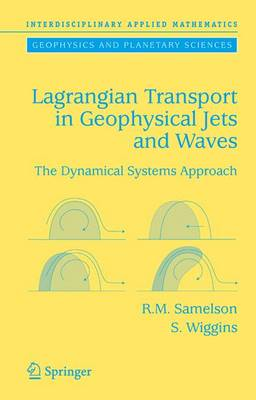 Lagrangian Transport in Geophysical Jets and Waves: The Dynamical Systems Approach - Interdisciplinary Applied Mathematics 31 (Hardback)