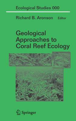 Geological Approaches to Coral Reef Ecology - Ecological Studies 192 (Hardback)