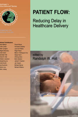 Patient Flow: Reducing Delay in Healthcare Delivery - International Series in Operations Research & Management Science v. 91 (Hardback)