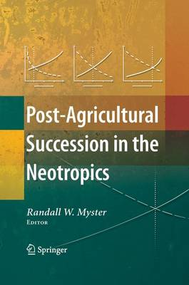 Post-Agricultural Succession in the Neotropics (Hardback)