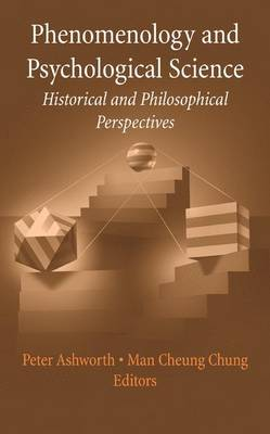 Phenomenology and Psychological Science: Historical and Philosophical Perspectives - History and Philosophy of Psychology (Hardback)