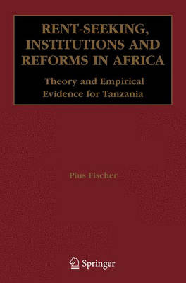 Rent-Seeking, Institutions and Reforms in Africa: Theory and Empirical Evidence for Tanzania (Hardback)
