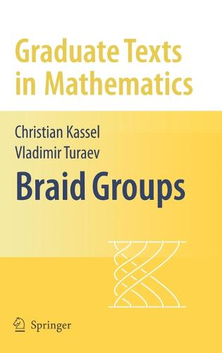 Braid Groups - Graduate Texts in Mathematics 247 (Hardback)