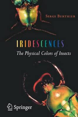 Iridescences: The Physical Colors of Insects (Hardback)