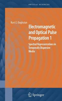Electromagnetic and Optical Pulse Propagation 1: Spectral Representations in Temporally Dispersive Media - Springer Series in Optical Sciences 125 (Hardback)