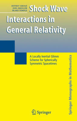 Shock Wave Interactions in General Relativity: A Locally Inertial Glimm Scheme for Spherically Symmetric Spacetimes - Springer Monographs in Mathematics (Hardback)
