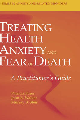 Treating Health Anxiety and Fear of Death: A Practitioner's Guide - Series in Anxiety and Related Disorders (Hardback)