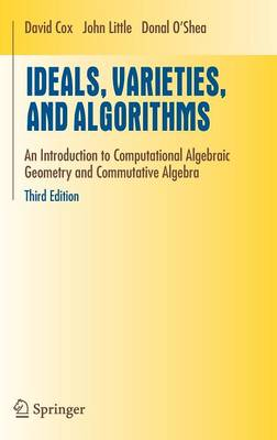 Ideals, Varieties, and Algorithms: An Introduction to Computational Algebraic Geometry and Commutative Algebra - Undergraduate Texts in Mathematics (Hardback)