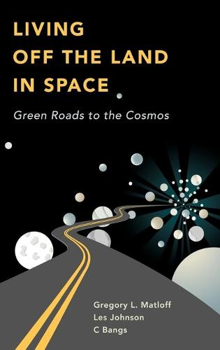 Living Off the Land in Space: Green Roads to the Cosmos (Hardback)