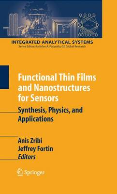 Functional Thin Films and Nanostructures for Sensors: Synthesis, Physics and Applications - Integrated Analytical Systems (Hardback)