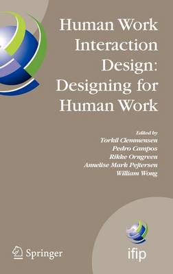 Human Work Interaction Design: Designing for Human Work: The first IFIP TC 13.6 WG Conference: Designing for Human Work, February 13-15, 2006, Madeira, Portugal - IFIP Advances in Information and Communication Technology 221 (Hardback)
