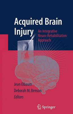 Acquired Brain Injury: An Integrative Neuro-Rehabilitation Approach (Hardback)