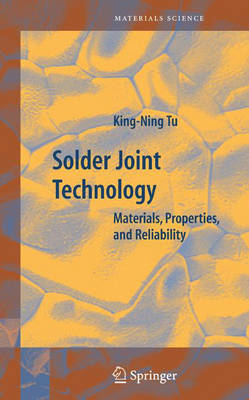 Solder Joint Technology: Materials, Properties, and Reliability - Springer Series in Materials Science 92 (Hardback)