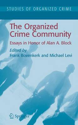 The Organized Crime Community: Essays in Honor of Alan A. Block - Studies of Organized Crime 6 (Hardback)