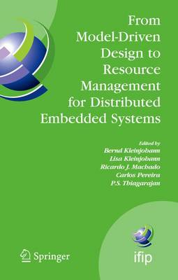 From Model-Driven Design to Resource Management for Distributed Embedded Systems: IFIP TC 10 Working Conference on Distributed and Parallel Embedded Systems (DIPES 2006) October 11-13, 2006, Braga, Portugal - IFIP Advances in Information and Communication Technology 225 (Hardback)