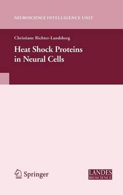 Heat Shock Proteins in Neural Cells - Neuroscience Intelligence Unit (Hardback)