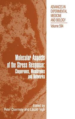 Molecular Aspects of the Stress Response: Chaperones, Membranes and Networks - Advances in Experimental Medicine and Biology 594 (Hardback)