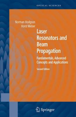 Laser Resonators and Beam Propagation: Fundamentals, Advanced Concepts, Applications - Springer Series in Optical Sciences 108 (Hardback)