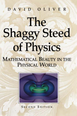 The Shaggy Steed of Physics: Mathematical Beauty in the Physical World (Hardback)