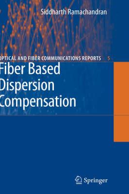 Fiber Based Dispersion Compensation - Optical and Fiber Communications Reports 5 (Hardback)