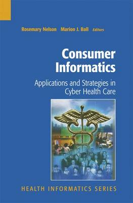 Consumer Informatics: Applications and Strategies in Cyber Health Care - Health Informatics (Hardback)