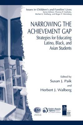 Narrowing the Achievement Gap: Strategies for Educating Latino, Black, and Asian Students - Issues in Children's and Families' Lives (Hardback)
