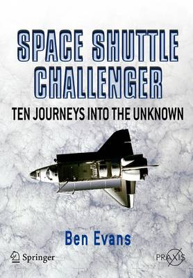 Space Shuttle Challenger: Ten Journeys into the Unknown - Springer Praxis Books (Paperback)