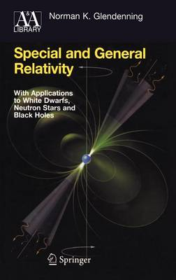 Special and General Relativity: With Applications to White Dwarfs, Neutron Stars and Black Holes - Astronomy and Astrophysics Library (Hardback)